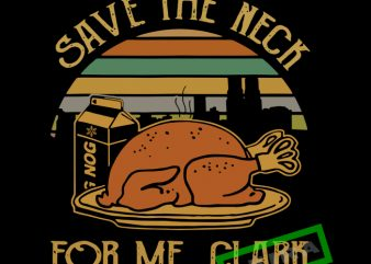 Save the neck for me cark svg,Save the neck for me Clark Turkey t shirt template vector