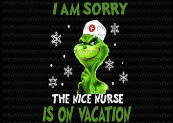 I am Sorry The Nice Nurse Is On Vacation Png, Grinch Png, Grinch vector