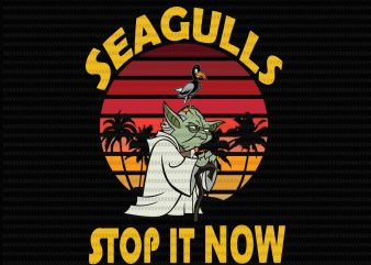 Seagulls Stop It Now Svg, Star wars svg, the mandalorian the child svg, baby yoda svg, star wars svg t shirt template vector