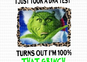 I just took a DNA test turns out I'm 100% that grinch png,I just took a DNA test turns out I'm 100% that grinch t shirt design for sale