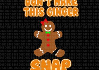 Don't make this ginger snap svg,Don't make this ginger snap t shirt vector illustration