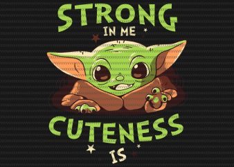 Strong in me cuteness is svg, The Mandalorian The Child , Baby Yoda Png, star wars svg, png, The Child png t shirt template vector