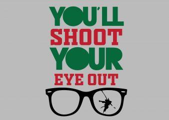 You'kk Shoot Eye Out t shirt design template