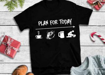 Plan for today svg, Plan for today,Plan for today tshirt,Plan for today