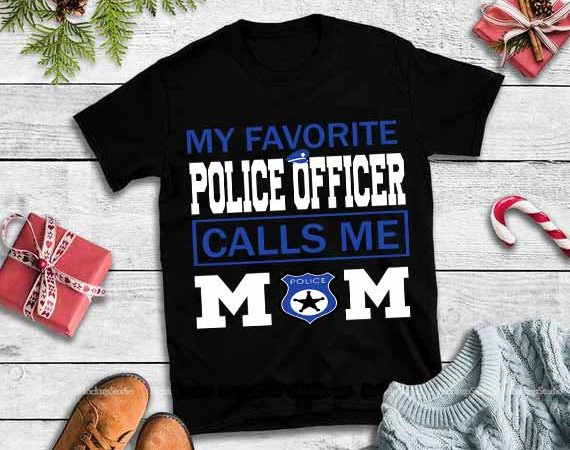 My favorite police tropper call me mom svg,My favorite police tropper call me mom t shirt designs for sale