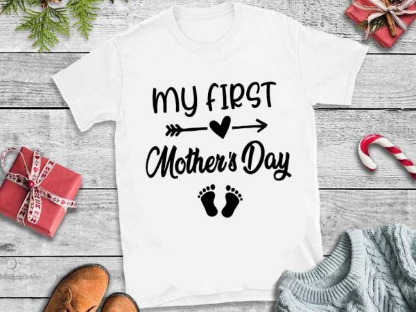 Free My First Mother S Day Svg My First Mother S Day Tshirt Design Vector Buy T Shirt Designs SVG, PNG, EPS DXF File