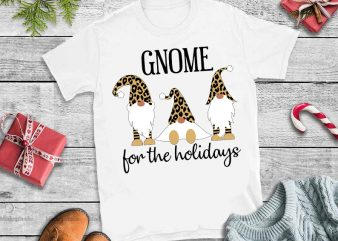 Gnome for the holidays png,Gnome png,Gnome christmas t shirt design template