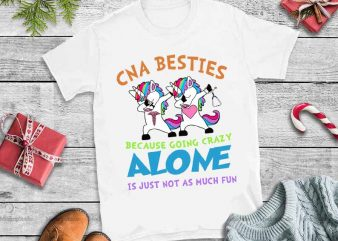 CNA besties because crazy alone it just not as much fun,CNA besties because crazy alone it just not as much fun svg vector t shirt design for download