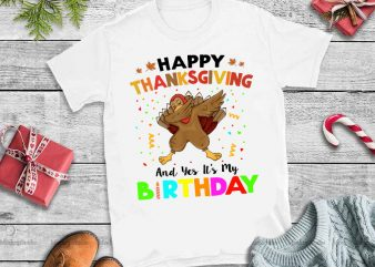 Happy thanksgiving and yes it's my birthday,Turkey Dabbing Happy Thanksgiving And Yes It's My Birthday graphic t shirt