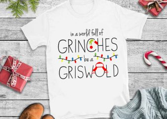 In a world full of grinches be a griswold womens christmas t shirt design for sale