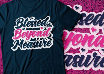 Blessed Beyond Measure | bible t-shirt | christian t-shirt | religion t-shirt