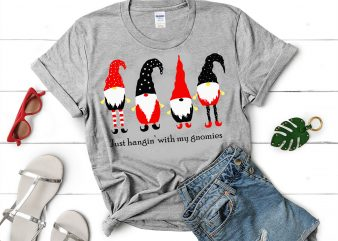 Just hangin'with my gnomies svg,Just hangin'with my gnomies design tshirt