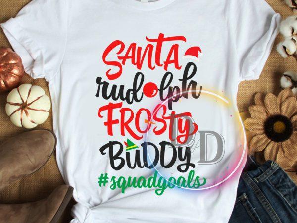 Santa Rudolph frosty buddy squadgoals Christmas T shirt