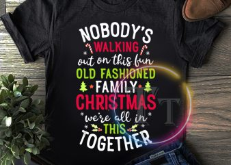 Nobody walking out on this fun old Fashioned family christmas we're all in this together T shirt