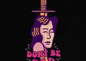 Don't be sad tshirt design