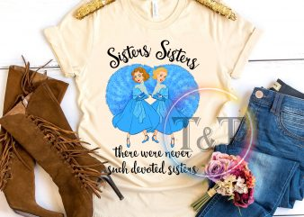 Sister sisters there were never such devoted sisters T shirt