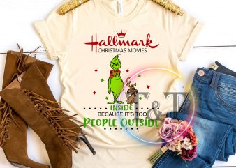 Grinch Hallmark christmas movies inside because it's too people outside t shirt design to buy