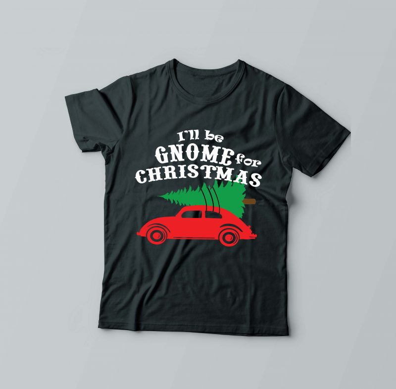 I'll be Gnome For Christmas vector shirt designs