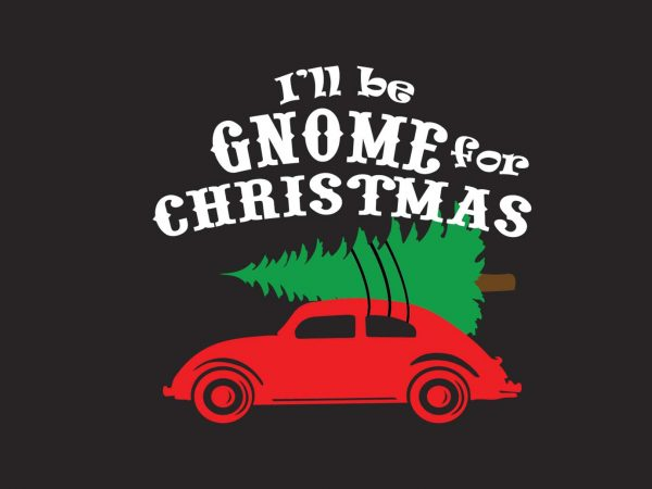 I'll be Gnome For Christmas commercial use t-shirt design
