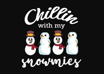 Chillin With My Snowmies commercial use t-shirt design