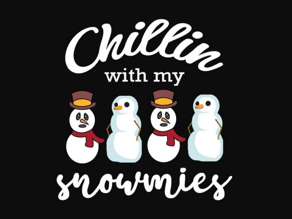 Chillin With My Snowmies t shirt vector file