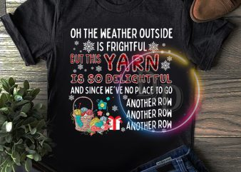 Quilt Yarn – Oh the weather outside is frightful but this Yarn is so delightful T shirt