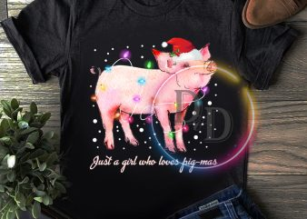 Just a Girl Who Loves Pigs Funny T shirt Merry christmas farmer