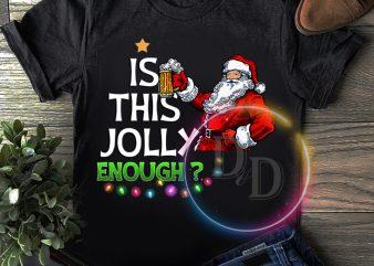 I s this jolly enough santa ? T shirt