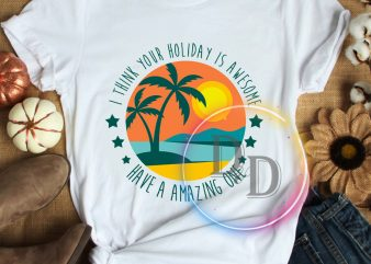 Vintage beach holiday, I think your holiday is awesome – have a amazing one T shirt design
