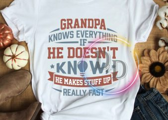 Vintage grandpa knows everything if he doesn't know he makes stuff up really fast T shirt