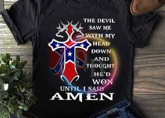 Texas The devil saw me with my head down and thought he'd won until i said amen T shirt