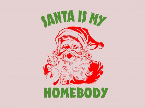 Santa Is My Homebody t shirt template vector