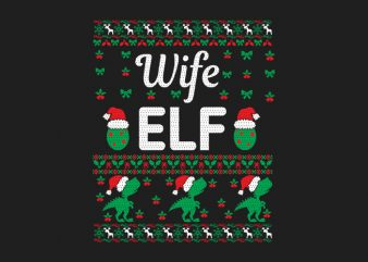 100% Pattern Wife ELF Family Ugly Christmas Sweater Design.