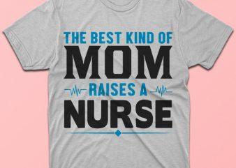 The best kind of mom raises a nurse, nursing vector tshirt design