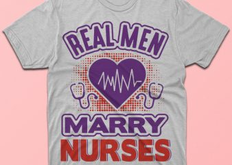 Real men marry nurses, nursing vector tshirt design