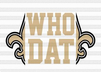 Who dat new orleans saints svg,New Orleans Saints svg,New Orleans Saints,New Orleans Saints design