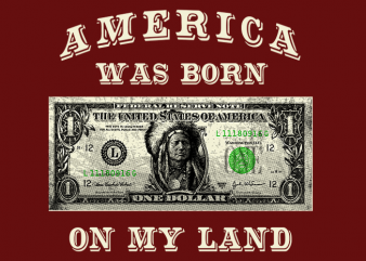 America Was Born On My Land t shirt vector
