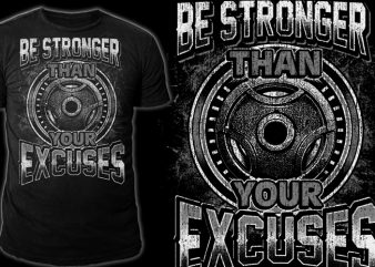 BE STRONGER than EXCUSES t shirt design for sale