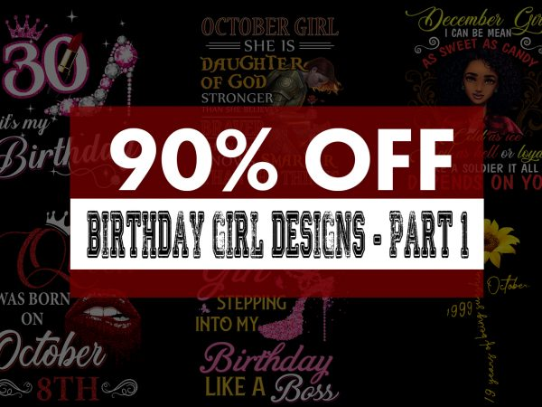 Birthday Girl Bundle – Fully Editable – 37 Designs – Part 1