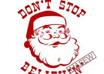 Santa svg Don't stop believing svg hand lettered printable iron on cut file Cricut Silhouette Instant Download vector SVG png eps dxf design for t shirt