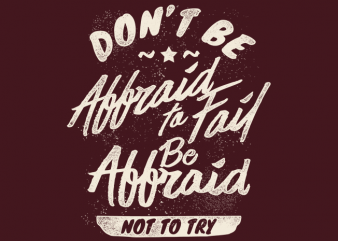 Don't Be Affraid To Fail commercial use t-shirt design