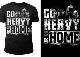 Go HEAVY or Go HOME! t shirt design template