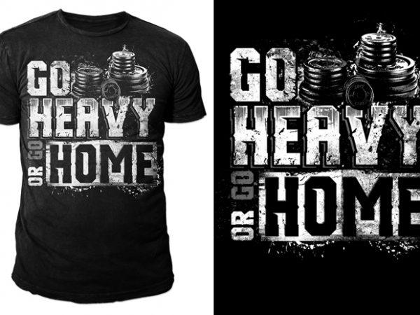 Go HEAVY or Go HOME! buy t shirt design artwork