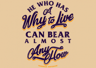 Friedrich Nietzsche Quote – He Who Has A Why To Live t shirt graphic design