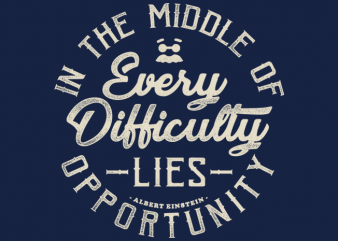 Einstein Quote – In The Middle Of Every Difficulty t shirt design to buy