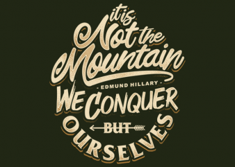 Edmund Hillary Quote – It Is Not The Mountain tshirt design vector