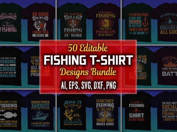 50 Editable Fishing T-shirt Designs Bundle