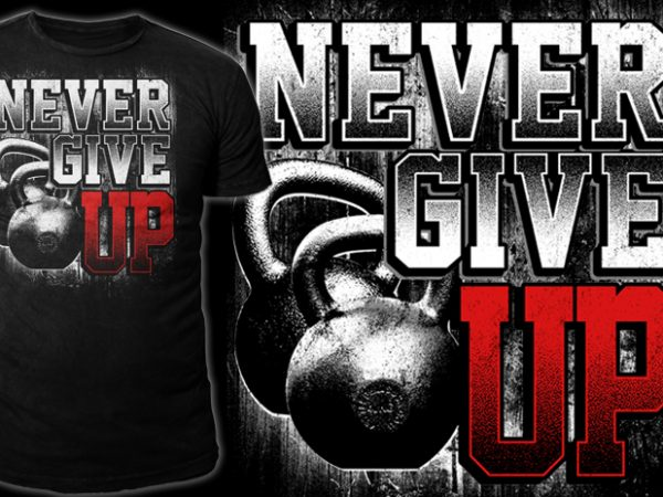 NEVER GIVE UP design for t shirt