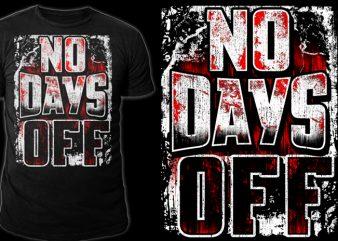NO DAYS OFF v2 buy t shirt design for commercial use