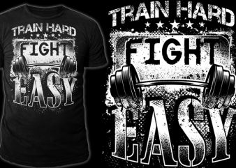 Train Hard – Fight Easy t shirt designs for sale